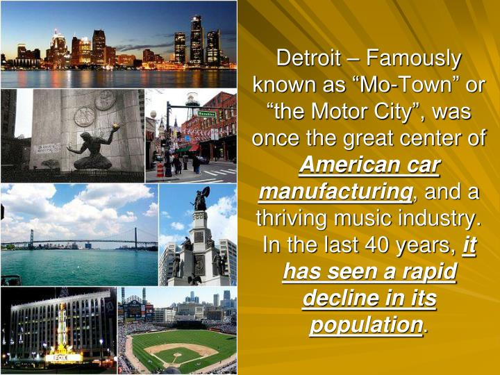 "Detroit – Famously known as ""Mo-Town"" or ""the Motor City"", was once the great center of"