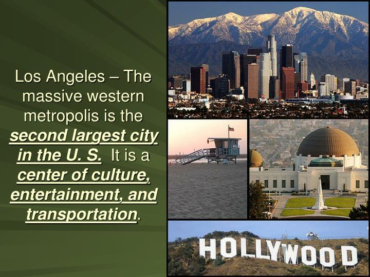 Los Angeles – The massive western metropolis is the