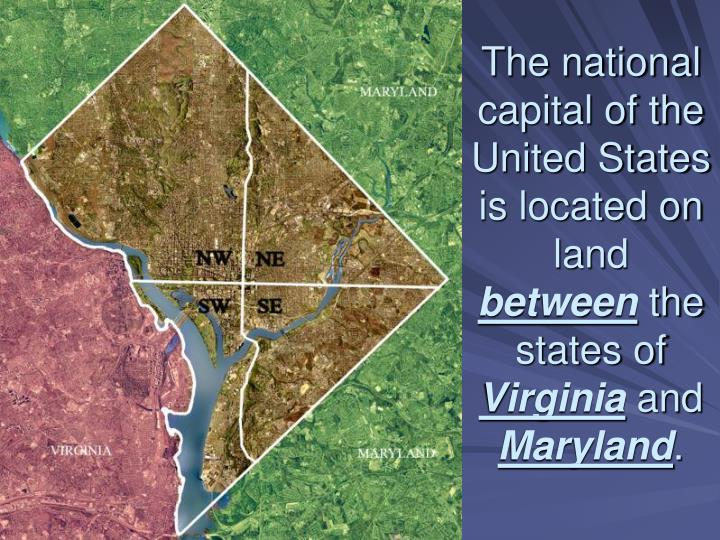 The national capital of the United States is located on land