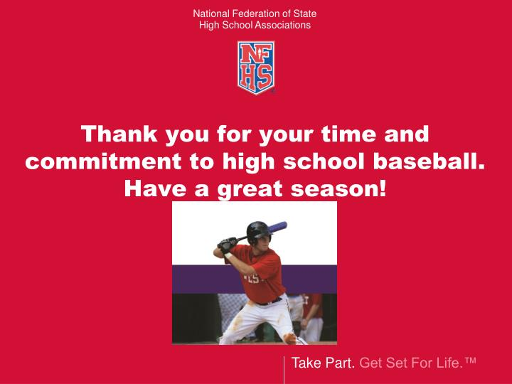Thank you for your time and commitment to high school baseball.