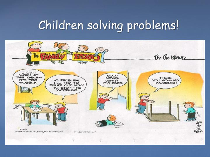 Children solving problems!