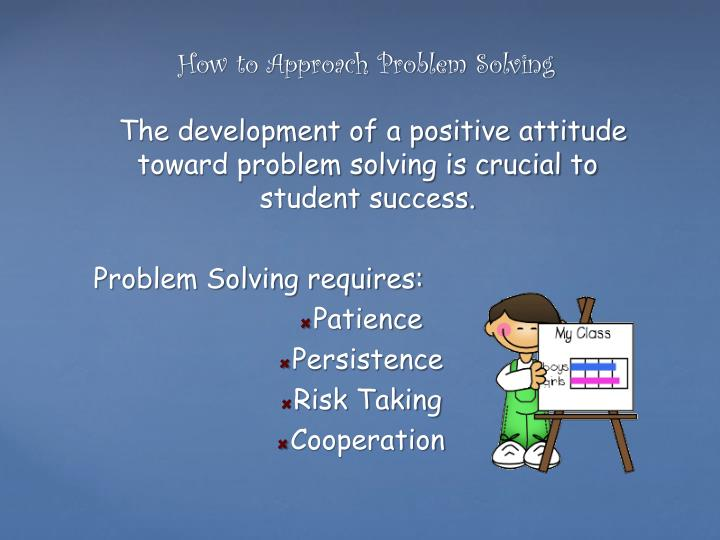 The development of a positive attitude toward problem solving is crucial to student success.