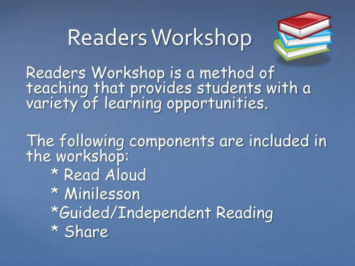 Readers Workshop is a method of teaching that provides students with a variety of learning opportunities.