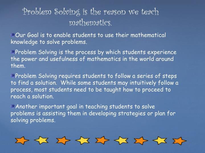 Problem Solving is the reason we teach mathematics.