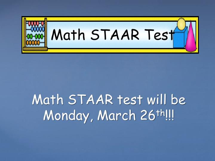 Math STAAR test will be Monday, March 26