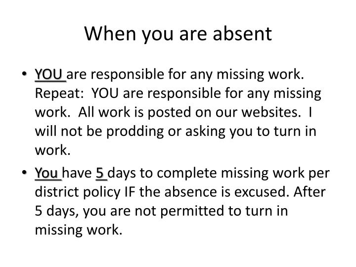 When you are absent