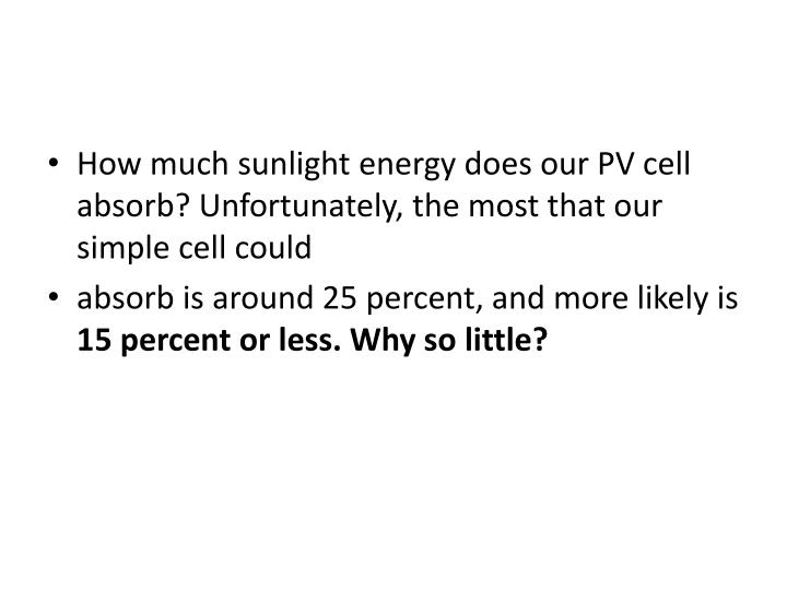 How much sunlight energy does our PV cell absorb? Unfortunately, the most that our simple cell could