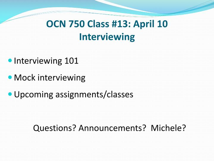 Ocn 750 class 13 april 10 interviewing