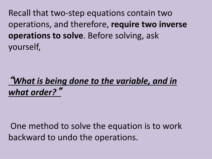 Recall that two-step equations contain two operations, and therefore,