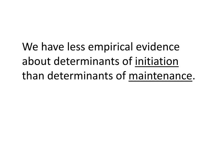 We have less empirical evidence about determinants of