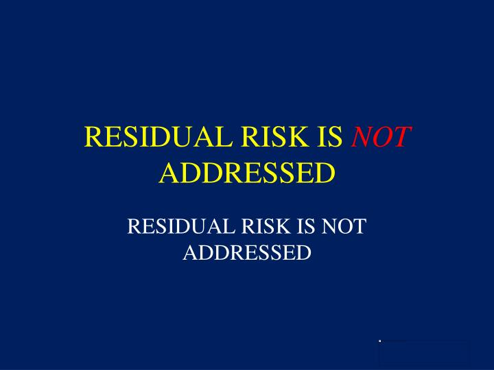 RESIDUAL RISK IS