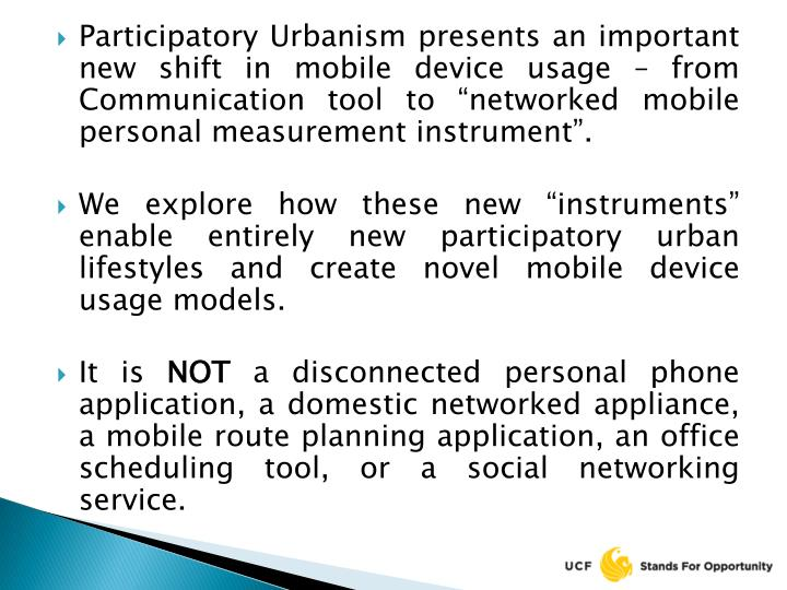 "Participatory Urbanism presents an important new shift in mobile device usage – from Communication tool to ""networked mobile personal measurement instrument""."