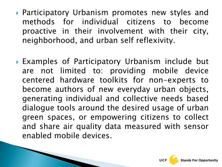 Participatory Urbanism promotes new styles and methods for individual citizens to become proactive in their involvement with their city, neighborhood, and urban self reflexivity.