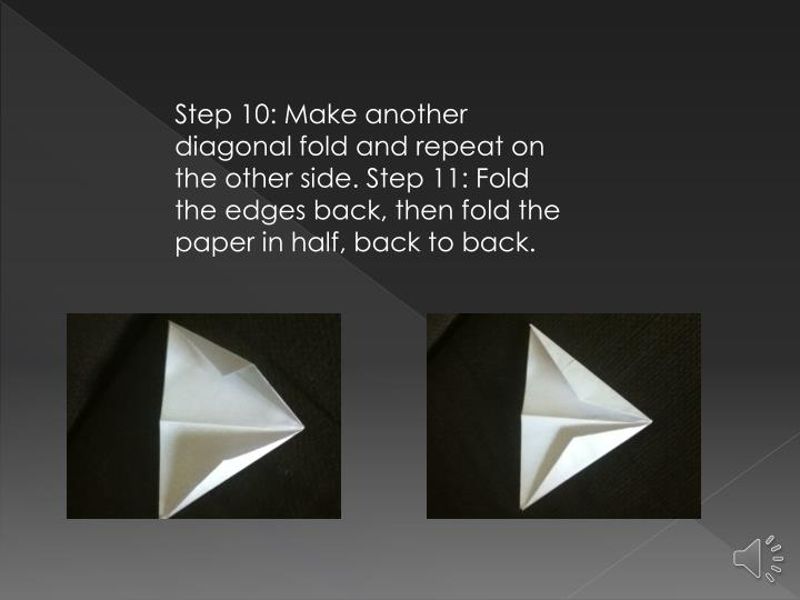 Step 10: Make another diagonal fold and repeat on the other side. Step 11: Fold the edges back, then fold the paper in half, back to back.