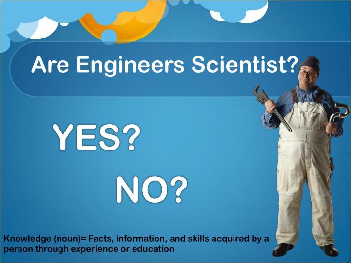 Are Engineers Scientist?