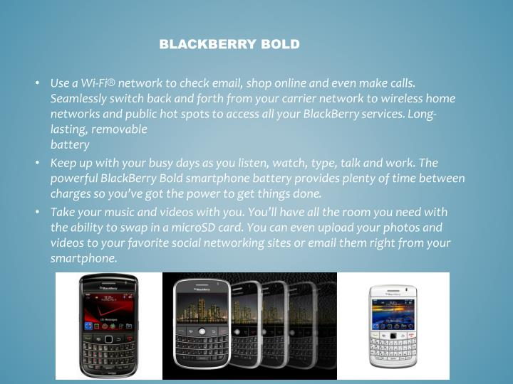 Use a Wi-Fi® network to check email, shop online and even make calls. Seamlessly switch back and forth from your carrier network to wireless home networks and public hot spots to access all your BlackBerry