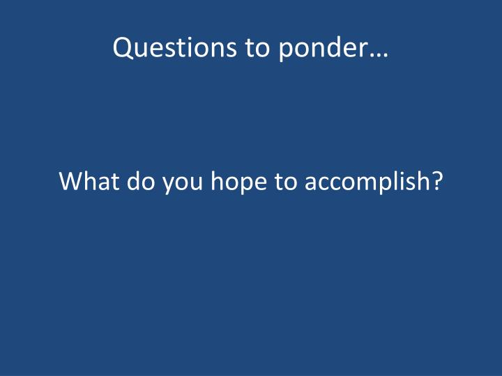 Questions to ponder…