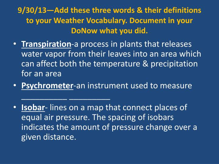 9/30/13—Add these three words & their definitions to your Weather Vocabulary. Document in your