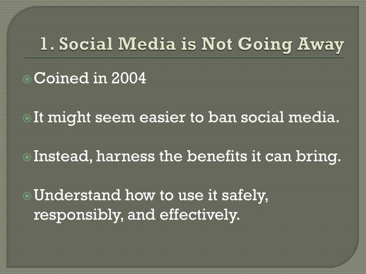 1. Social Media is Not Going Away