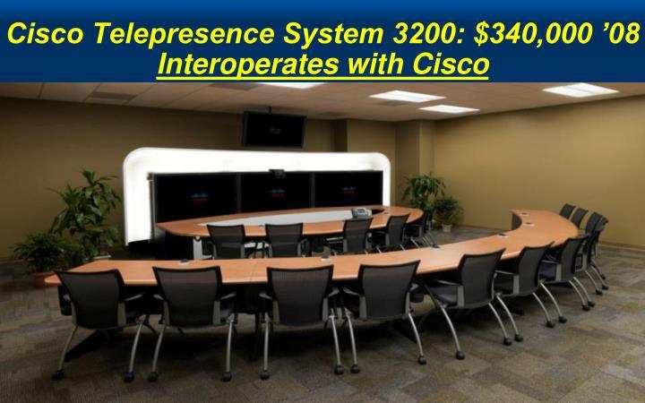 Cisco Telepresence System 3200: $340,000 '08