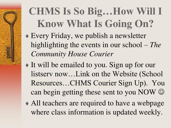 CHMS Is So Big…How Will I Know What Is Going On?