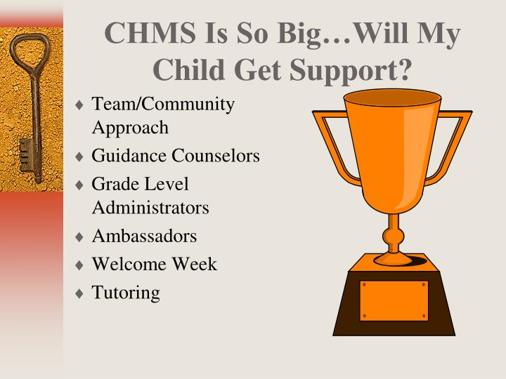 CHMS Is So Big…Will My Child Get Support?