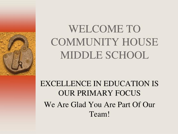 WELCOME TO COMMUNITY HOUSE MIDDLE SCHOOL