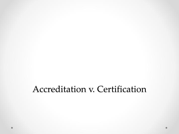 Accreditation v. Certification