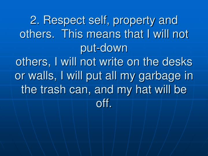 2. Respect self, property and others.  This means that I will not put-down