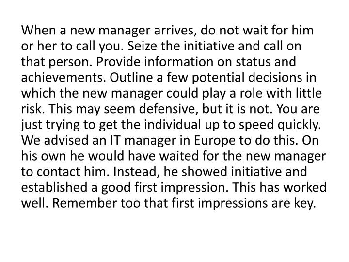 When a new manager arrives, do not wait for him or her to call you.