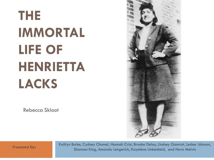 the theme of racism as portrayed in the immortal life of henrietta lacks by rebecca skloot The immortal life of henrietta lacks i am pleased that rebecca skloot has set up henrietta lacks who experienced first-hand the poverty and racism in.