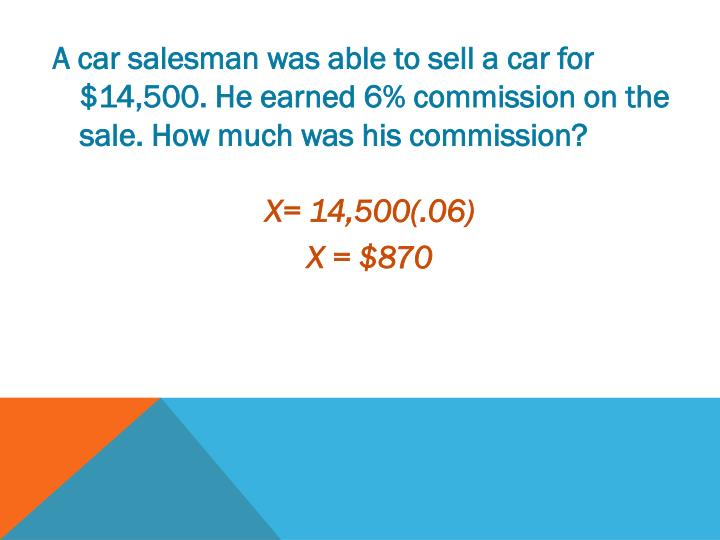 A car salesman was able to sell a car for $14,500. He earned 6% commission on the sale. How much was his commission?