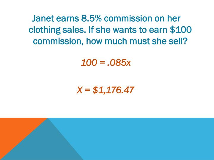 Janet earns 8.5% commission on her clothing sales. If she wants to earn $100 commission, how much must she sell?