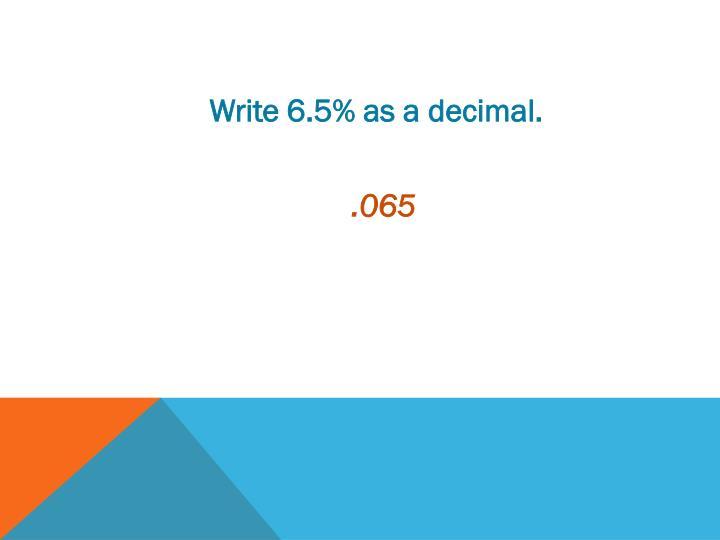 Write 6.5% as a decimal.