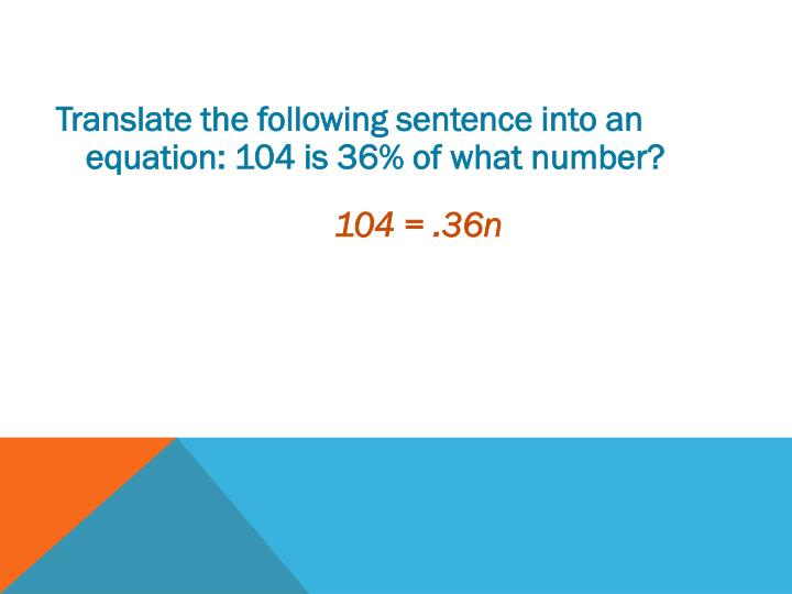 Translate the following sentence into an equation: 104 is 36% of what number?