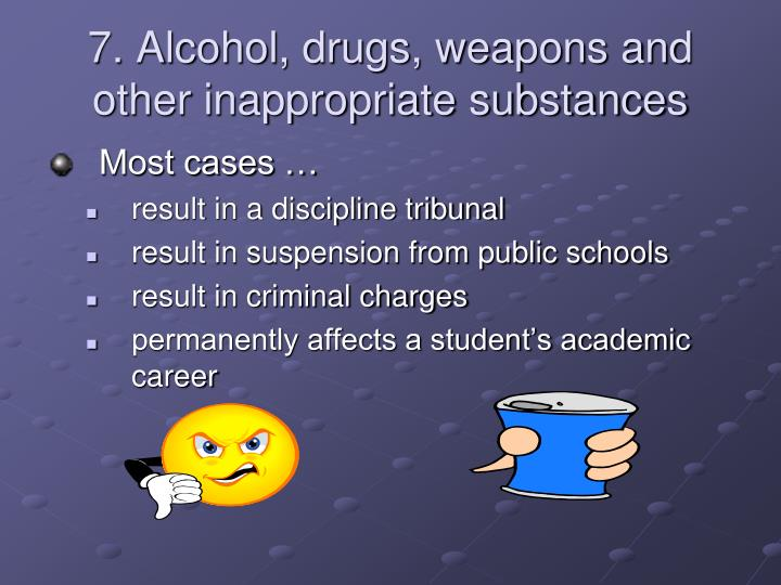 7. Alcohol, drugs, weapons and other inappropriate substances