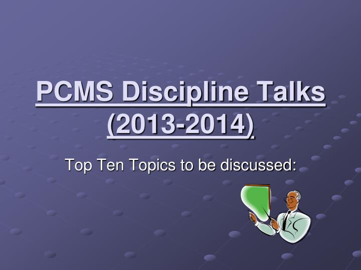 Pcms discipline talks 2013 2014