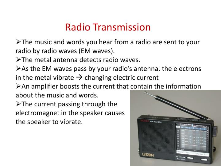 The music and words you hear from a radio are sent to your radio by radio waves (EM waves).
