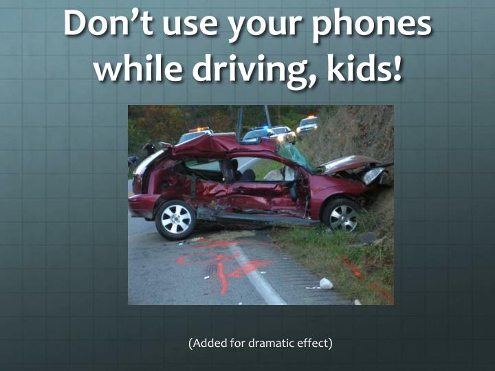 Don't use your phones while driving, kids!