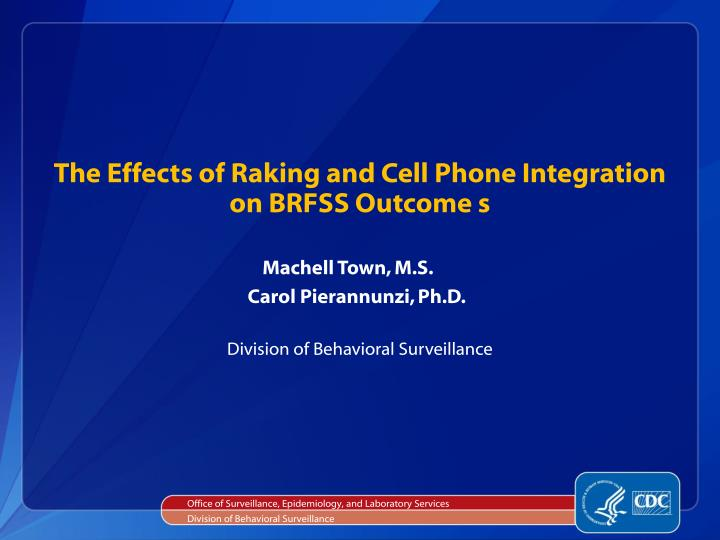The effects of raking and cell phone integration on brfss outcome s