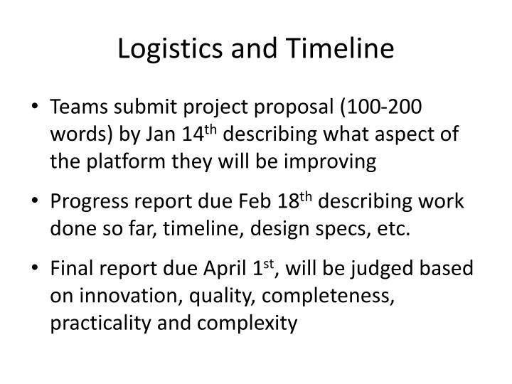 Logistics and Timeline