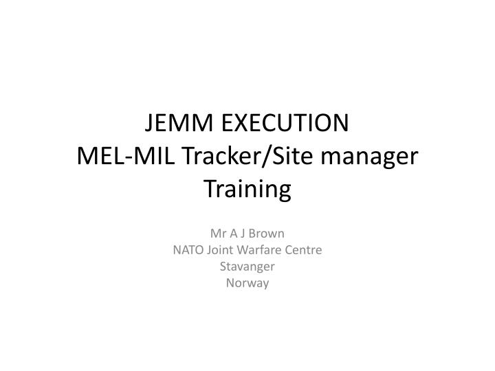 Jemm execution mel mil tracker site manager training