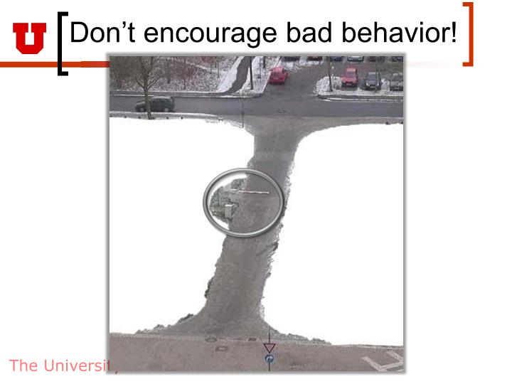 Don't encourage bad behavior!