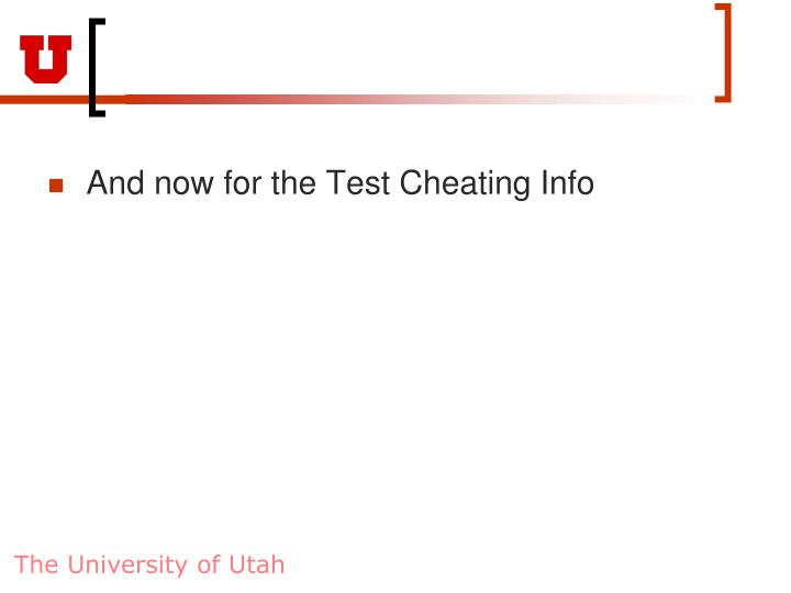 And now for the Test Cheating Info