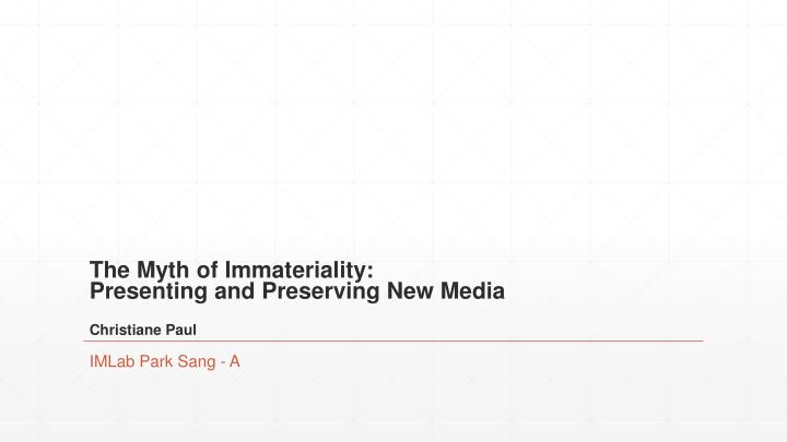The myth of immateriality presenting and preserving new media christiane paul