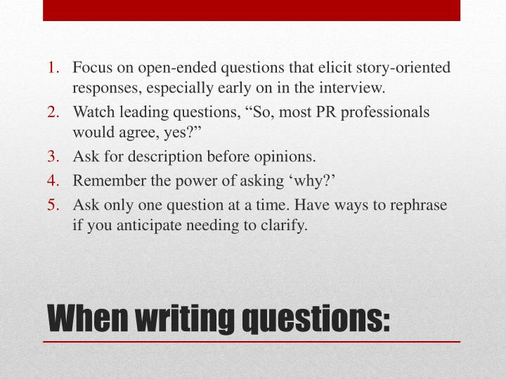 Focus on open-ended questions that elicit story-oriented responses, especially early on in the interview.