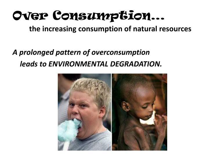 Over Consumption…