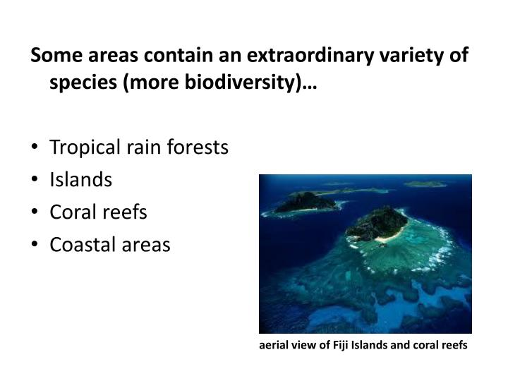 Some areas contain an extraordinary variety of species (more biodiversity)…