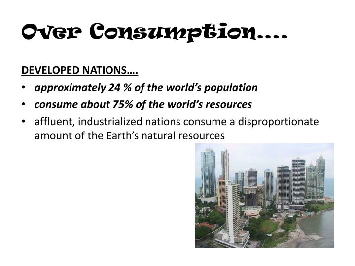 Over Consumption….