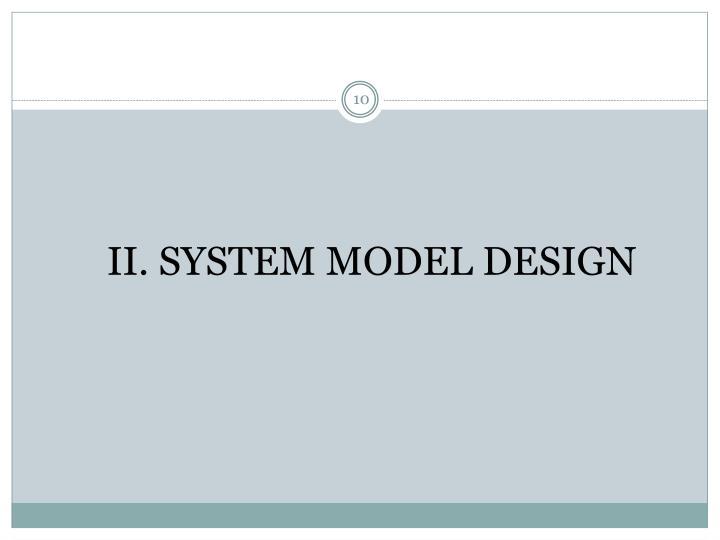 II. SYSTEM MODEL DESIGN